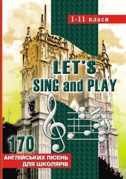 Let's Sing And Play: 170 англійських пісень. 1-11 класи